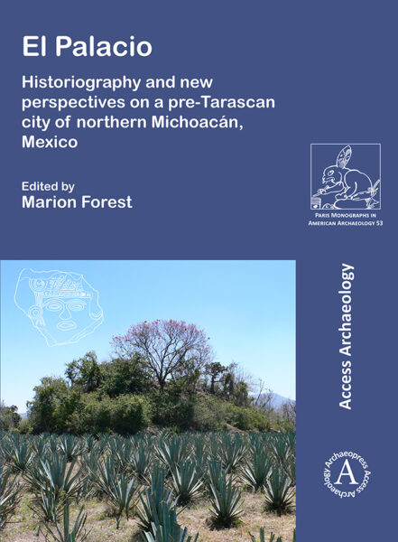 El Palacio: Historiography and new perspectives on a pre-Tarascan city of northern Michoacán, Mexico édité par Marion Forest
